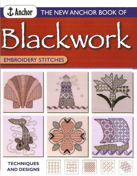 The new Anchor Book of Blackwork Embroidery Stitches, Techniques and Designs