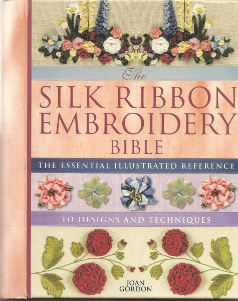 The Silk Ribbon Embroidery Bible