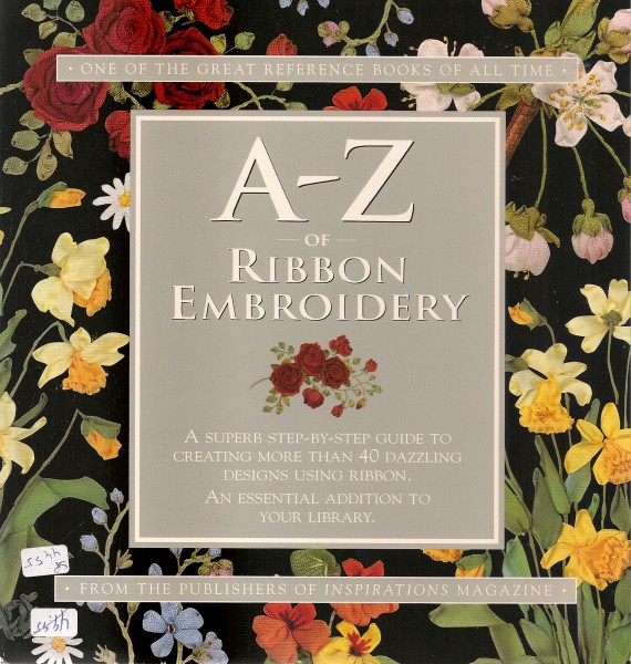 A-Z of Ribbon Embroidery ONE OF THE GREAT REFERENCE BOOKS