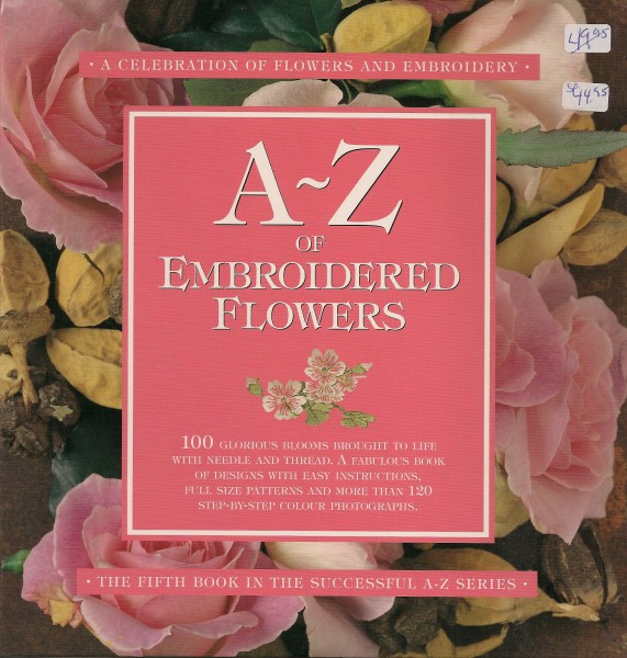 A-Z Of Embroided Flowers A celebration of flowers and Embroidery